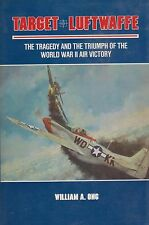 Target Luftwaffe - Tragedy and the Triumph of the WWII Air Victory (WWII Europe)