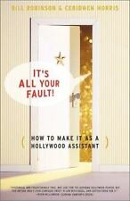 It's All Your Fault : How to Make It as a Hollywood Assistant by Bill Robinso...