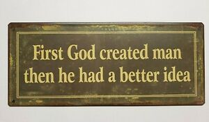 """First God created man then he had a better idea"" ---- metal sign   5-1/2"" x 12"""