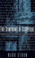 Symphony of Scripture : Making Sense of the Bible's Many Themes by Mark Strom...