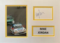 MIKE JORDAN HAND SIGNED A4 PHOTO MOUNT DISPLAY BTCC AUTOGRAPH TOURING CARS