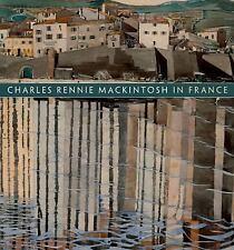 Charles Rennie Mackintosh in France: Landscape Watercolours, , Robertson, Pamela