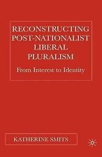 Reconstructing Post-Nationalist Liberal Pluralism: From Interest to Identity, Sm