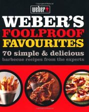 Weber's Foolproof Favourites: 70 simple & delicious barbecue recipes from ,