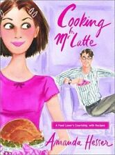 Cooking for Mr. Latte - A Food Lover's Courtship with Recipes by Amanda Hesser