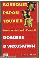 HISTOIRE. Bousquet Papon Touvier. Dossiers d'accusation. Bernard Lambert. ENVOI.