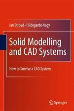 Solid Modelling and CAD Systems : How to Survive a CAD System by Hildegarde...
