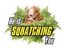 He is Squatching You (Bumper Sticker)