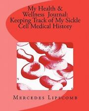 My Health and Wellness Journal: Keeping Track of My Sickle Cell Medical...