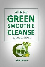 NEW Green Smoothie Cleanse: Good Raw and Bitter by Violet Karma