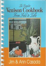 THE COMPLETE VENISON COOK BOOK FROM FIELD TO TABLE 1996 RARE by JIM & ANN CASADA