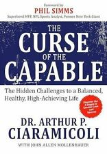 The Curse of the Capable: The Hidden Challenges to a Balanced, Healthy, High-Ach