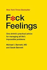 F*ck Feelings: One Shrink's Practical Advice for Managing All Life's Impossible