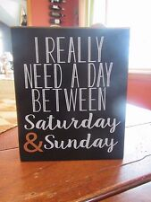"Wooden Box Sign by Collins ""I Really Need A Day Between Saturday & Sunday"""