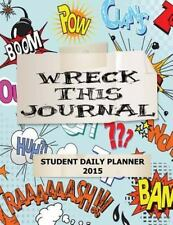 Wreck This Journal : Student Daily Planner 2015 by Ciparum LLC Staff (2014,...