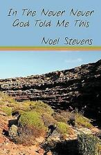 In the Never Never God Told Me This by Noel Stevens (2009, Paperback)
