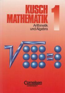 KUSCH MATHEMATIK 1, ARITHMETIK UND ALGEBRA, CORNELSEN, GIRARDET+