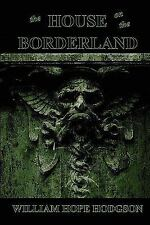 The House On The Borderland: By William Hope Hodgson