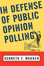 NEW In Defense Of Public Opinion Polling by Kenneth F Warren
