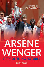 Arsene Wenger Fifty Defining Fixtures 1996-2014 - Arsenal Gunners Football book