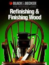 Black and Decker Home Improvement Library: Refinishing and Finishing Wood by Cre