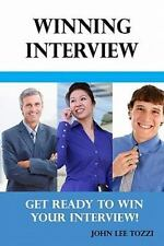 Winning Interview : Get Ready to Win Your Interview! by John Lee Tozzi (2009,...