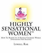 Highly Sensational Women : How to Bloom in a Highly Charged World -...