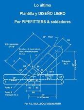 Ltima PLANTILLA y DISE o LIBRO para PIPEFITTERS and Soldadores: By Eisenbarth...
