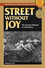 Street without Joy: The French Debacle in Indochina by Bernard B. Fall...