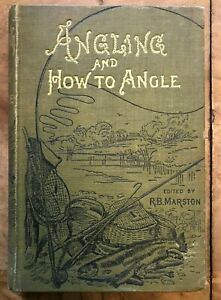 Angling and How To Angle Edited by RB Marston 1895 First Edition