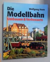 Die Modellbahn **Umbauen u.Verbessern (Gleichstromloks für Wechselstrom,Beleucht