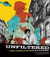 Unfiltered : The Complete Ralph Bakshi the Force Behind Fritz the Cat, Mighty...