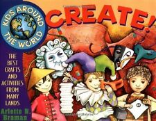 Kids Around the World Create!: The Best Crafts and