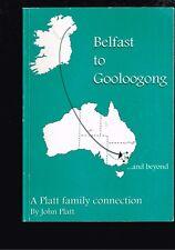 Belfast to Gooloogong and Beyond - A Platt Family Connection by John Platt