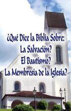 ¿Qué Dice la Biblia Sobre: la Salvación?, el Bautismo?, la Membresía de la...