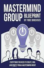 Mastermind Group Blueprint: How to Start, Run, and Profit from Mastermind Groups