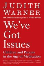 We've Got Issues Children and Parents in the Age of Medication Judith Warner NEW