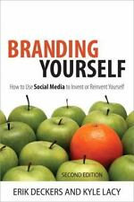 Branding Yourself: How to Use Social Media to Invent or Reinvent Yourself 2nd E