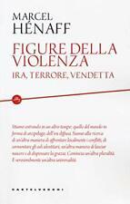 9788832828849 Figure della violenza. Ira, terrore, vendetta - Marcel Hénaff,M.