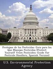 Protejase de Los Pesticidas : Guia para Los Que Manejan Pesticidas (Protect...