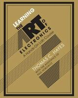 Learning the Art of Electronics : A Hands-On Lab Course: By Hayes, Thomas C. ...