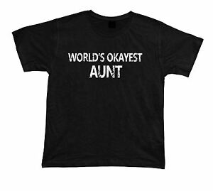 World's OKAYEST Aunt Awesome No1 best ever T shirt Gift Idea birhday present Tee
