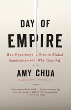 Day of Empire : How Hyperpowers Rise to Global Dominance--And Why They Fall...