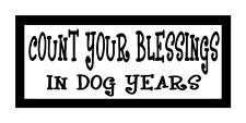 Count Your Blessings In Dog Years Fun Dog Magnet for Fridge or Car Great Gift!