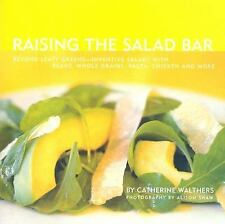 Raising the Salad Bar: Beyond Leafy Greens--Inventive Salads with Beans, Whole G