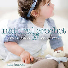 Natural Crochet for Babies & Toddlers, Very Good Condition Book, Tina Barrett, I
