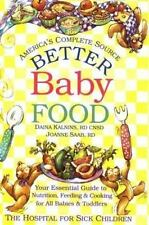 Better Baby Food: Your Essential Guide to Nutrition, Feeding & Cooking for Your