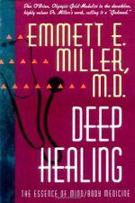 Deep Healing: The Essence of Mind/Body Medicine by M.D. Miller