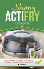 Skinny Actifry Cookbook : Guilt-Free and Delicious Actifry Recipe Ideas: By C...