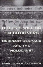 Hitler's Willing Executioners: Ordinary Germans and the Holocaust by Daniel...